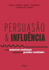 Persuasão e Influência: Como Pequenas Mudanças Podem Gerar Grandes Resultados