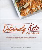 The Deliciously Keto Cookbook: 150 mouth-watering low-carb, healthy-fat ketogenic recipes for mains, sides, desserts, and more