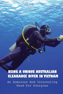 Being A Unique Australian Clearance Diver In Vietnam