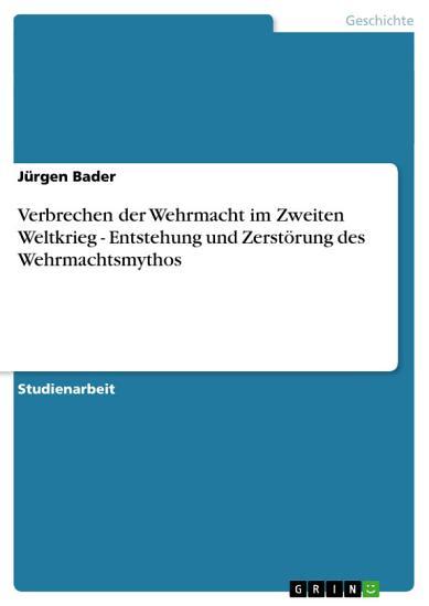 Verbrechen der Wehrmacht im Zweiten Weltkrieg   Entstehung und Zerst  rung des Wehrmachtsmythos PDF