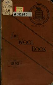 The Wool Book: A Statistical Manual Containing the Latest Official Information of the Production, Movement, and Consumption of Wool in All Countries, Wool and Woolens Tariff of 1890, Manufacturing Tables, Etc. ...