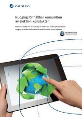 Nudging för hållbar konsumtion av elektronikprodukter: Beteende vid köp och användning av elektronik, med en pilotstudie om nudging för hållbar konsumtion av mobiltelefoner bland ungdomar
