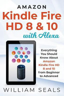 Amazon Kindle Fire HD 8   10 with Alexa  Everything You Should Know from Beginner to Advanced PDF