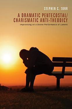 A Dramatic Pentecostal Charismatic Anti Theodicy PDF