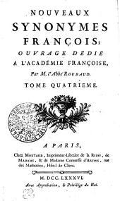 NOUVEAUX SYNONYMES FRANÇOIS: OUVRAGE DÉDIÉ A L'ACADÉMIE FRANÇOISE.. TOME QUARTIEME, Volume4