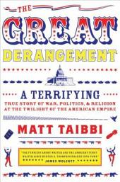 The Great Derangement: A Terrifying True Story of War, Politics, and Religion at the Twilight of theAmerican Empire