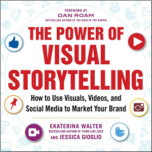 The Power of Visual Storytelling  How to Use Visuals  Videos  and Social Media to Market Your Brand PDF