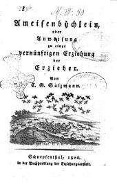 Ameisenbuchlein, oder Anweisung zu einer vernunftigen Erziehung der Erzieher von C. G. Salzmann
