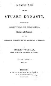 Memorials of the Stuart Dynasty: Including the Constitutional and Ecclesiastical History of England, from the Decease of Elizabeth to the Abdication of James II.