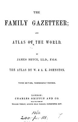 The family gazetteer and atlas of the world  The atlas by W    A K  Johnston PDF