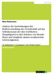 """Die Auswirkungen der Rollenvorstellung der Gesellschaft auf das Selbstkonzept der drei weiblichen Hauptfiguren in Henrik Ibsens """"Et Dukkehjem"""", """"Gengangere"""" und """"Hedda Gabler"""""""