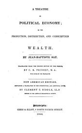 A Treatise on Political Economy: Or, The Production, Distribution, and Consumption of Wealth