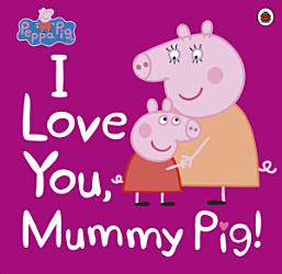 Peppa Pig I Love You Mummy Pig Book PDF