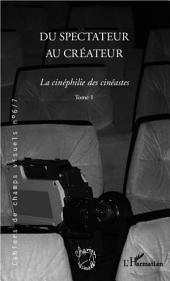 Du spectateur au créateur: La cinéphilie des cinéastes -, Volume1