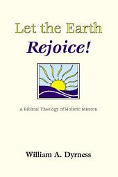 Let the Earth Rejoice: A Biblical Theology of Holistic Mission