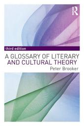 A Glossary of Literary and Cultural Theory: Edition 3