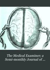 The Medical Examiner; a Semi-monthly Journal of Medical Sciences: Volume 12