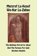 Matzref La Kesef We Kur La Zahav  The refining pot is for silver and the furnace for gold  Ediz  bilingue Book