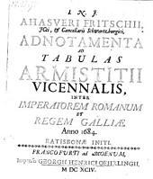 """""""Ahasveri Fritschii, Jcti, & Cancellarii Schwartzburgici,"""" Adnotamenta Ad Tabulas Armistitii Vicennalis, Inter Imperatorem Romanum Et Regem Galliæ Anno 1684. Ratisbonæ Initi"""