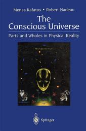 The Conscious Universe: Parts and Wholes in Physical Reality, Edition 2