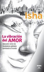 La vibración del amor: Descubre cómo los ciudadanos globales cambiarán el mundo
