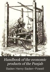 Hand-book of the Economic Products of the Punjab: With a Combined Index and Glossary of Technical Vernacular Words ...