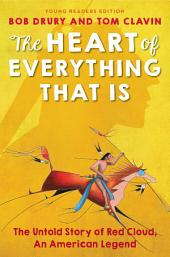 The Heart of Everything That Is: Young Readers Edition