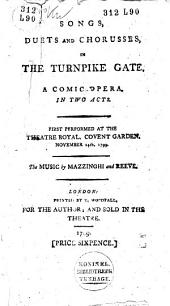 Songs, Duets an Chorusses, in The Turnpike Gate, a Comic Opera, in Two Acts ...