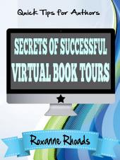Secrets of Successful Virtual Book Tours: Quick Tips for Authors Guide