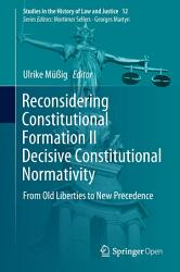 Reconsidering Constitutional Formation II Decisive Constitutional Normativity PDF