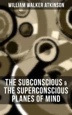 THE SUBCONSCIOUS   THE SUPERCONSCIOUS PLANES OF MIND PDF
