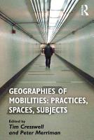 Geographies of Mobilities  Practices  Spaces  Subjects PDF
