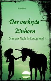 Das verhexte Einhorn: Schwarze Magie im Einhornwald