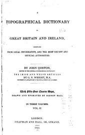 A Topographical Dictionary of Great Britain and Ireland: Compiled from Local Information, and the Most Recent and Official Authorities, Volume 2