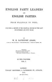 English party leaders and English parties, from Walpole to Peel: Volume 1