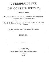 Jurisprudence du Conseil d'état, depuis 1806, époque de l'institution de la Commission du contentieux, jusqu'à la fin de septembre 1818: Volume3