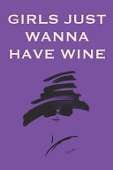 Girls Just Wanna Have Wine