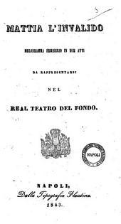 Mattia l'invalido melodramma semiserio in due atti [la poesia è del sig. L. Tarantini