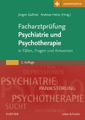 Facharztprüfung Psychiatrie und Psychotherapie: in Fällen, Fragen & Antworten, Ausgabe 2
