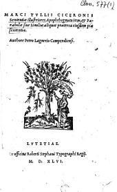Marci Tvllii Ciceronis sententiae illustriores, Apophthegmata item, & Parabolae sive Similia: aliquot praeterea eiusdem piae sententiae