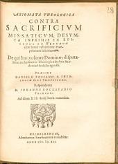 Axiomata Theologica Contra Sacrificivm Missaticvm, Desvmta Inprimis Ex Epistola Ad Hebraeos: cum breui refutatione exceptionum Iesuiticarum ...