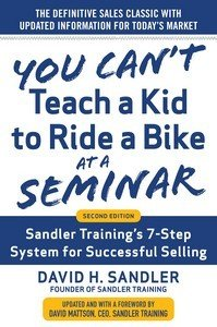 You Can   t Teach a Kid to Ride a Bike at a Seminar  2nd Edition  Sandler Training   s 7 Step System for Successful Selling