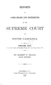 Reports of Cases Heard and Determined by the Supreme Court of South Carolina: Volume 25