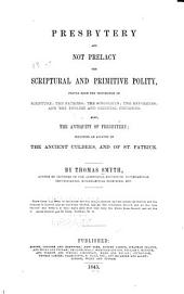 Presbytery and Not Prelacy: The Scriptural and Primitive Polity, Proved from the Testimonies of Scripture;... Also, the Antiquity of Presbytery; Including an Account of the Ancient Culdees, and of St. Patrick, Volume 2