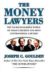The Money Lawyers: The No-Holds-Barred World of Today's Richest and Most Powerful Lawyers