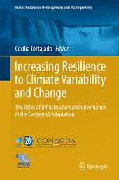 Increasing Resilience to Climate Variability and Change: The Roles of Infrastructure and Governance in the Context of Adaptation
