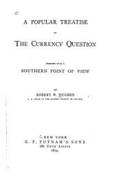 A Popular Treatise on the Currency Question Written from a Southern Point of View