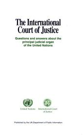 The International Court of Justice: Questions and Answers about the Principal Judicial Organ of the United Nations