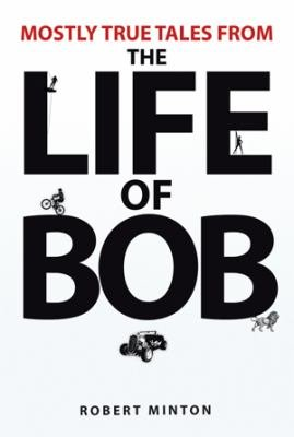 Mostly True Tales from the Life of Bob PDF
