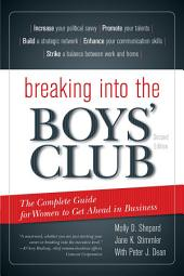 Breaking into the Boys' Club: The Complete Guide for Women to Get Ahead in Business, Edition 2